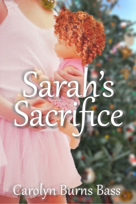 Sarah's Sacrifice by Carolyn Burns Bass